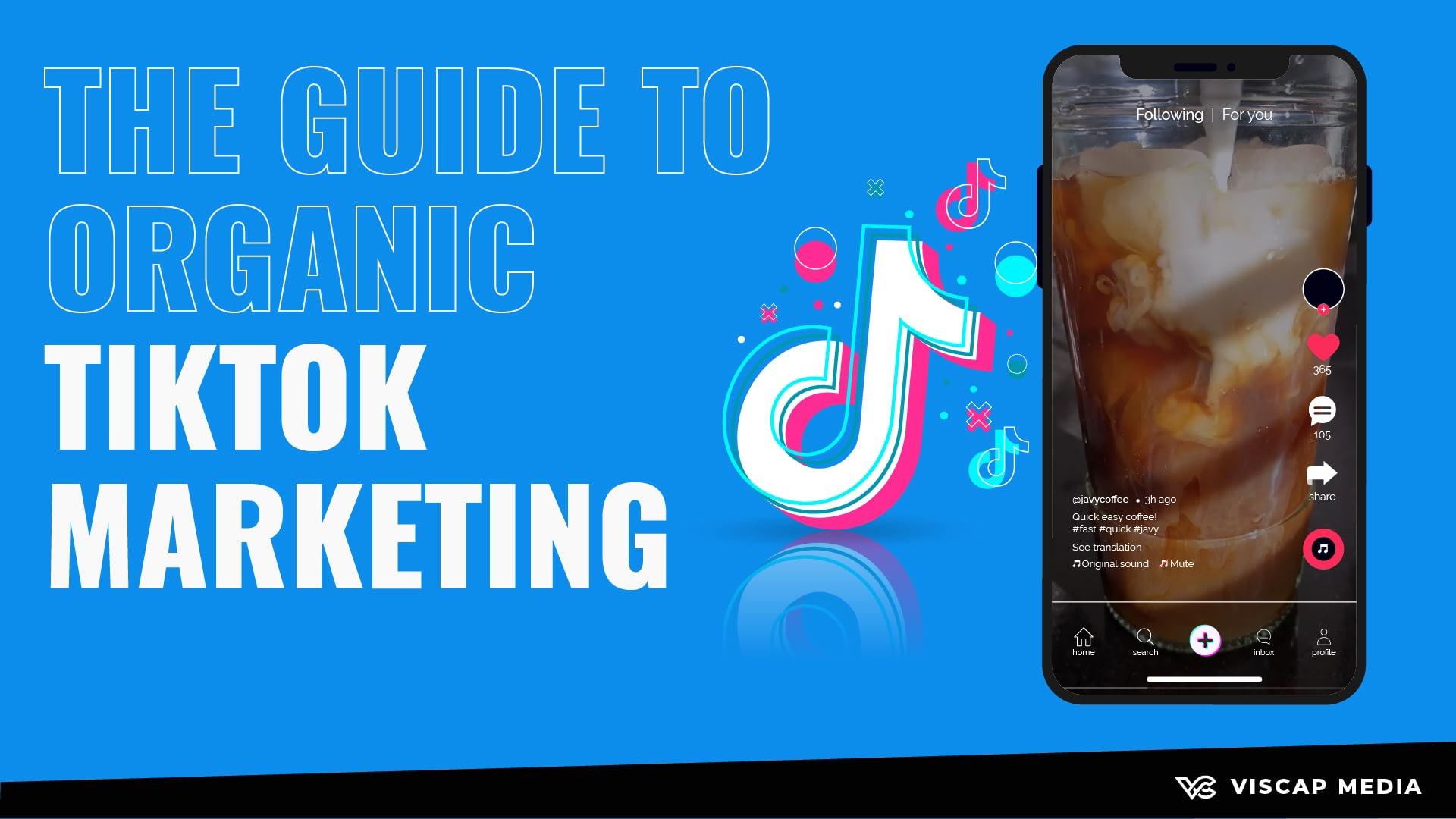 The Guide To Organic TikTok Marketing